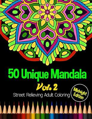 50 Unique Mandala: Midnight Edition Street Relieving Adult Coloring Book Vol.2: 50 Unique Mandala Designs and Stress Relieving Patterns for Adult Relaxation, Meditation, and Happiness