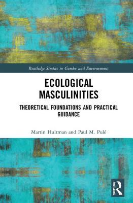 Ecological Masculinities: Re-Conceptualising Modern Western Men and Masculinities in the Anthropocene