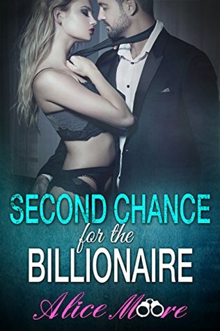 Second Chance For The Billionaire by Alice Moore