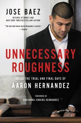 unnecessary-roughness-inside-the-trial-and-final-days-of-aaron-hernandez