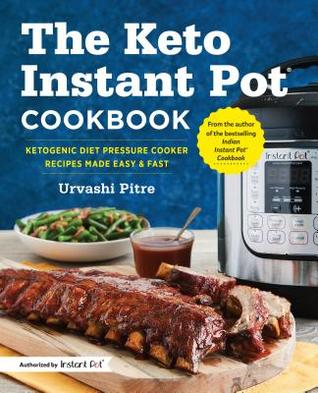 The Keto Instant Pot Cookbook: Ketogenic Diet Pressure Cooker Recipes Made Easy & Fast
