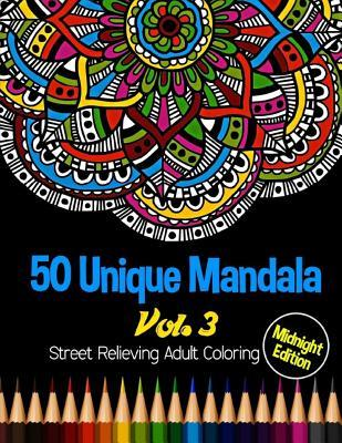 50 Unique Mandala: Midnight Edition Street Relieving Adult Coloring Book Vol.3: 50 Unique Mandala Designs and Stress Relieving Patterns for Adult Relaxation, Meditation, and Happiness