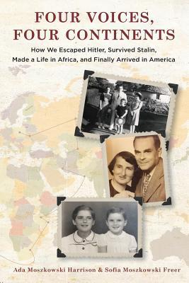 Four Voices, Four Continents: How we Eluded Hitler, Survived Stalin, Made a Life in Africa, and Eventually Arrived in America
