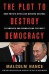 The Plot to Destroy Democracy by Malcolm W. Nance