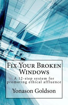 Fix Your Broken Windows: A 12-Step System for Promoting Ethical Affluence