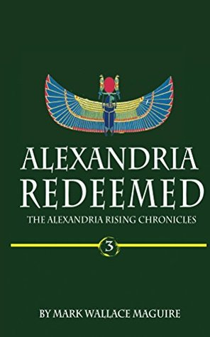 Alexandria Redeemed Book 3 Of The Alexandria Rising Chronicles By