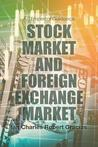 Stock Market and Foreign Exchange Market by Ian Charles Robert Gracias