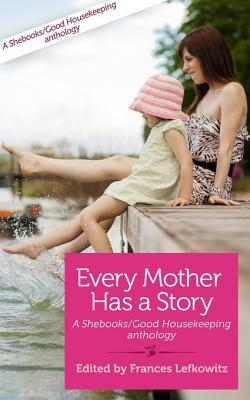 Every Mother Has a Story Volume Two: A Shebooks/Good Housekeeping Anthology