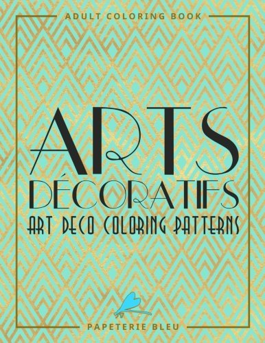 Arts Decoratifs: Art Deco Coloring Patterns: A Unique Antistress Colouring Gift for Men, Women, Teenagers & Seniors with Relaxing Patterns & Stress ... Relief, Mindful Meditation & Relaxation)