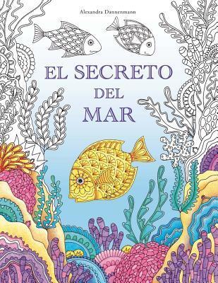 El Secreto del Mar: Busca Los Tesoros del Barco Hundido. Un Libro Para Colorear Para Ninos y Adultos. par Alexandra Dannenmann, Mabel Del Val Nuñez