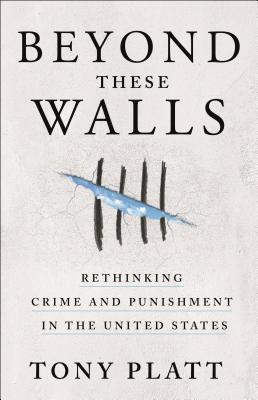 Beyond These Walls: Rethinking Crime and Punishment in the United States