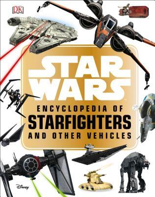 Star Wars Encyclopedia of Starfighters and Other Vehicles por Landry Q. Walker