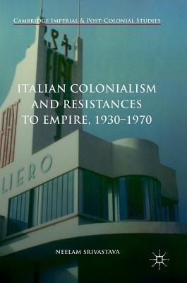 italian-colonialism-and-resistances-to-empire-1930-1970