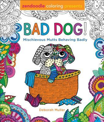 Zendoodle Coloring Presents Bad Dog!: Mischievous Mutts Behaving Badly