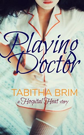 Playing Doctor (Hospital Heat Book 1)
