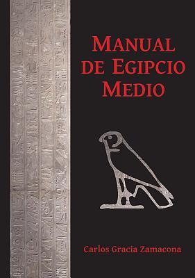 Manual de Egipcio Medio (Segunda Edicion) por Carlos Gracia Zamacona