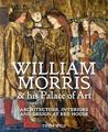 William Morris and his Palace of Art: Architecture, Interiors and Design at Red House