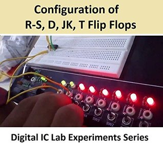 Configuration of R-S, D, JK and T Flip Flops (Digital Electronics Lab IC Experiments Series)