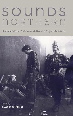 Sounds Northern: Popular Music, Culture and Place in England's North