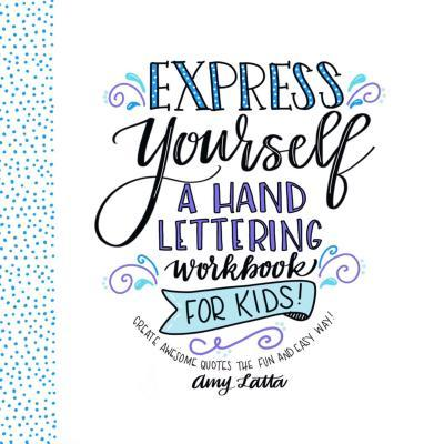 Express Yourself: A Hand Lettering Workbook for Kids: Create Awesome Quotes the Fun  Easy Way!