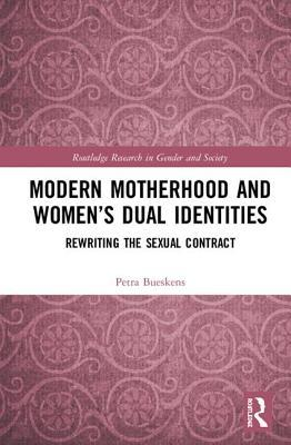 Modern Motherhood and Women's Dual Identities: Rewriting the Sexual Contract