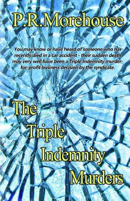 The Triple Indemnity Murders: You May Know or Have Heard of Someone Who Has Recently Died in a Car Accident - Their Sudden Death May Very Well Have Been a Triple Indemnity Murder for Profit Business Decision by the Syndicate.