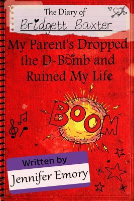 The Diary of Bridgett Baxter: My Parents Dropped the D-Bomb and Ruined My Life