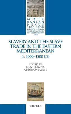 Slavery and the Slave Trade in the Eastern Mediterranean (C. 1000-1500 Ce)