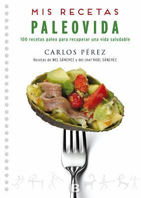 MIS Recetas Paleovida: 100 Recetas Paleo Para Recuperar Una Vida Saludable / Paleo Recipes par Carlos Pérez