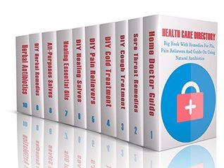 Health Care Directory: Big Book With Remedies For Flu, Pain Relievers And Guide On Using Natural Antibiotics: