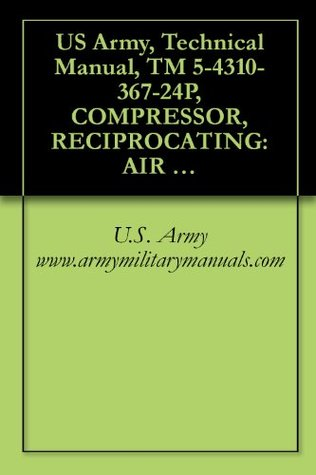 US Army, Technical Manual, TM 5-4310-367-24P, COMPRESSOR, RECIPROCATING: AIR HANDTRUCK MOUNTED, GASOLINE ENGINE DRIVEN, 8 AND 5 CFM, 175 PSI, (C&H DISTRIBUTORS ... military manauals, special forces
