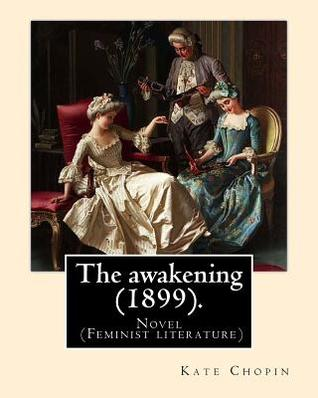 the awakening a feminist analysis Kate chopin might have been surprised to know her work has been characterized as feminist in the late 20th and early 21st kate chopin: a re-awakening, pbs.
