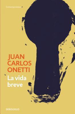 La vida breve / A Brief Life par Juan Carlos Onetti