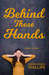 Behind These Hands by Linda Vigen Phillips
