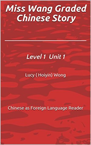 Miss Wang Graded Chinese Story: Level 1 Unit 1