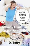 Clutter, Clutter & Peanut Butter: : A Quick Guide To Organizing Your Messy Home, Office, LIFE!