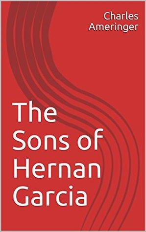 The Sons of Hernan Garcia