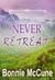 Never Retreat by Bonnie McCune
