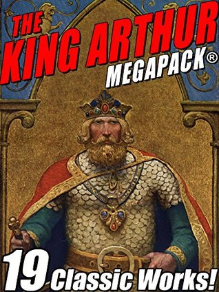 The King Arthur MEGAPACK®: Tales of King Arthur and His Knights