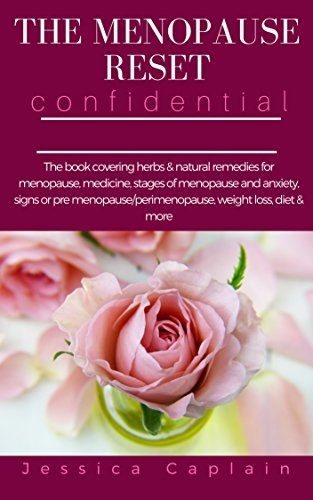 The Menopause Reset Confidential: The book covering herbs & natural remedies for menopause, medicine, stages of menopause and anxiety, signs or pre menopause/perimenopause, weight loss, diet & more