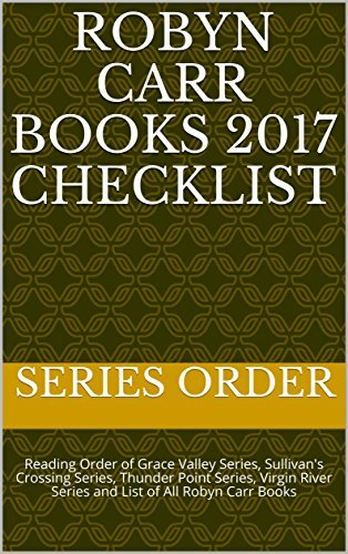 Robyn Carr Books 2017 Checklist: Reading Order of Grace Valley Series, Sullivan's Crossing Series, Thunder Point Series, Virgin River Series and List of All Robyn Carr Books