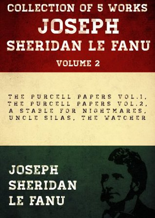 Joseph Sheridan Le Fanu, Volume 2: The Purcell Papers Vol.1, The Purcell Papers Vol.2, A Stable For Nightmares, Uncle Silas, The Watcher