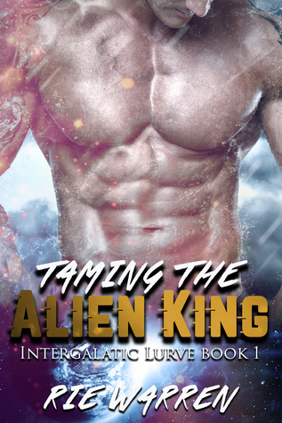 Taming the Alien King (Intergalactic Lurve, #1)