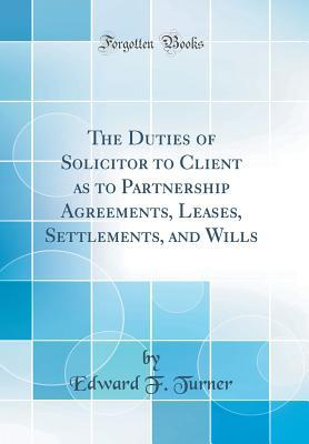 The Duties of Solicitor to Client as to Partnership Agreements, Leases, Settlements, and Wills