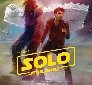The Art of Solo: A Star Wars Story (The Art of Star Wars)