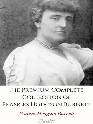 The Premium Complete Collection of Frances Hodgson Burnett:
