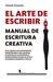 El arte de escribir: Manual de escritura creativa