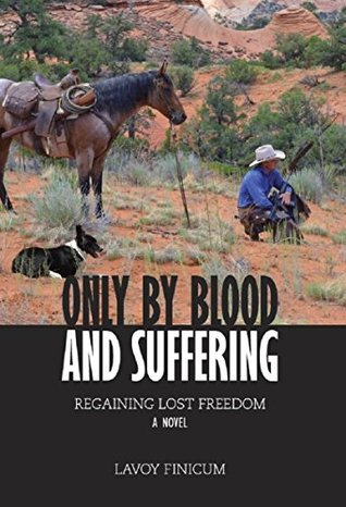Only By Blood and Suffering: Regaining Lost Freedom - A Novel