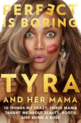 Perfect Is Boring: 10 Things My Crazy, Fierce Mama...