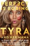 Perfect Is Boring: 10 Things My Crazy, Fierce Mama Taught Me about Beauty, Booty, and Being a Boss